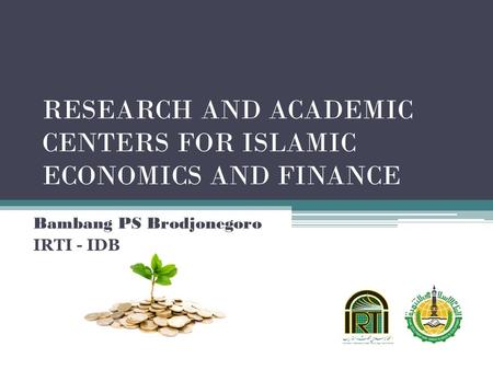 RESEARCH AND ACADEMIC CENTERS FOR ISLAMIC ECONOMICS AND FINANCE Bambang PS Brodjonegoro IRTI - IDB.