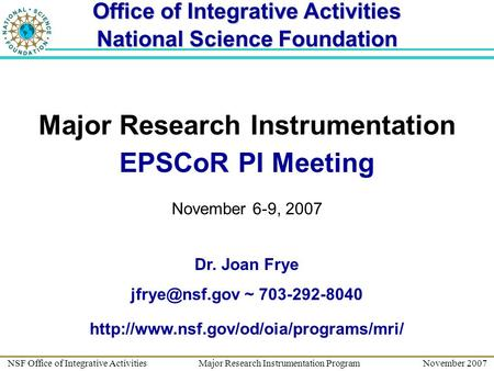 NSF Office of Integrative Activities Major Research Instrumentation Program November 2007 Major Research Instrumentation EPSCoR PI Meeting November 6-9,