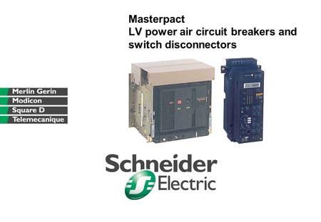 Masterpact LV power air circuit breakers and switch disconnectors.