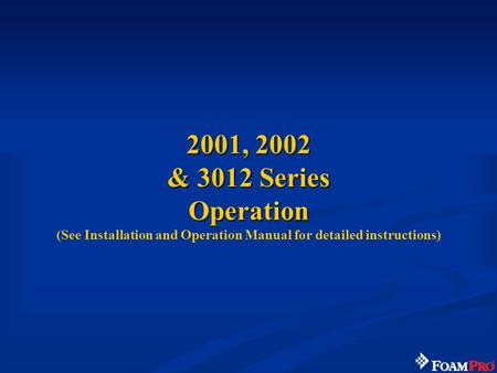 2001, 2002 & 3012 Series Operation 2001, 2002 & 3012 Series Operation (See Installation and Operation Manual for detailed instructions)