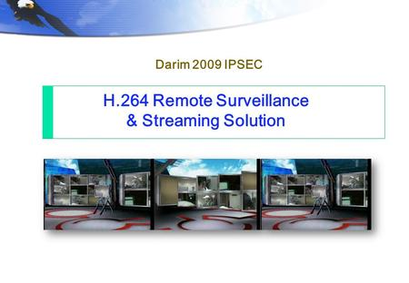 H.264 Remote Surveillance & Streaming Solution Darim 2009 IPSEC.