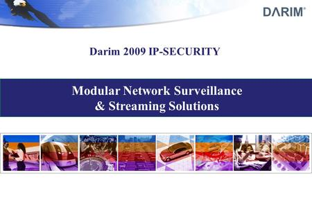 Modular Network Surveillance & Streaming Solutions Darim 2009 IP-SECURITY.