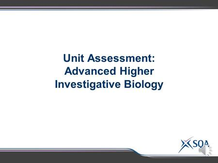 Unit Assessment: Advanced Higher Investigative Biology.