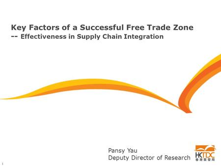 1 Key Factors of a Successful Free Trade Zone -- Effectiveness in Supply Chain Integration Pansy Yau Deputy Director of Research.