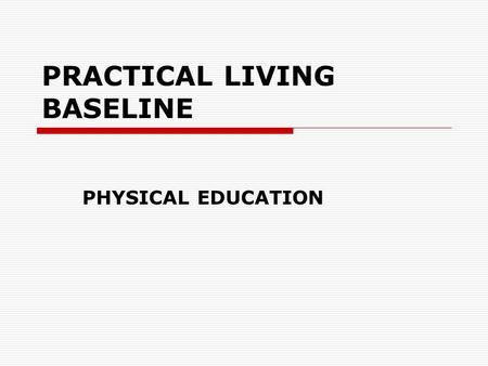 PRACTICAL LIVING BASELINE PHYSICAL EDUCATION. Physical activity leads to lifelong physical fitness. Which of the following does NOT increase muscular.