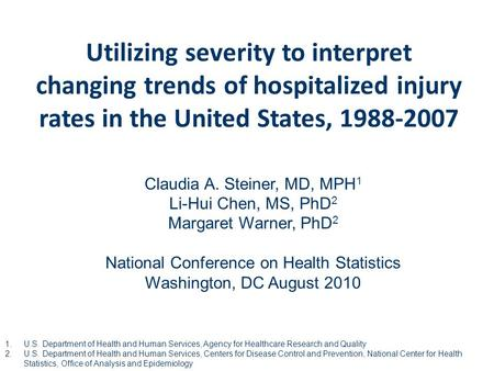 Utilizing severity to interpret changing trends of hospitalized injury rates in the United States, 1988-2007 Claudia A. Steiner, MD, MPH 1 Li-Hui Chen,