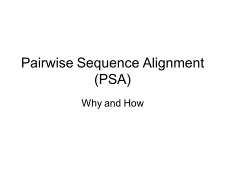 Pairwise Sequence Alignment (PSA)