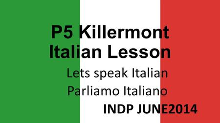 P5 Killermont Italian Lesson Lets speak Italian Parliamo Italiano INDP JUNE2014.