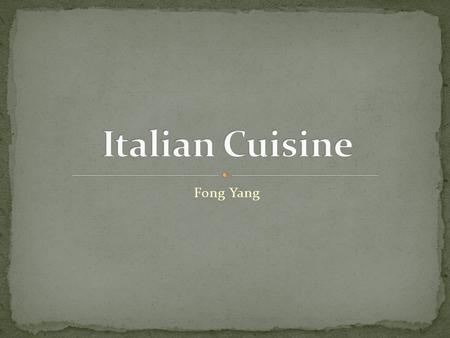 Fong Yang.  Italy's facts  Regions of Italy  Common traditional food  Italian-American cuisine.