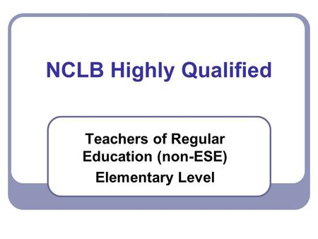 NCLB Highly Qualified Teachers of Regular Education (non-ESE) Elementary Level.