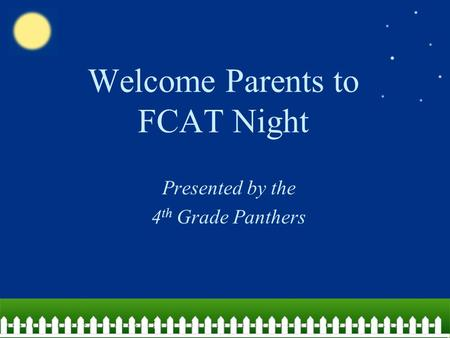 Welcome Parents to FCAT Night Presented by the 4 th Grade Panthers.