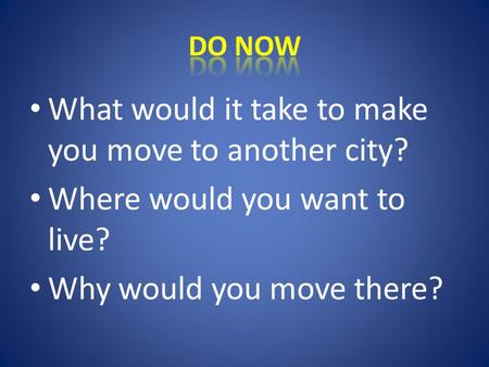 What would it take to make you move to another city? Where would you want to live? Why would you move there?