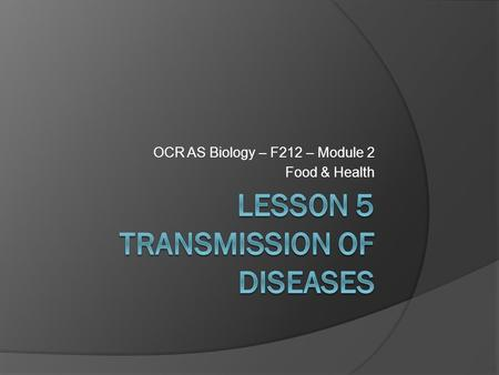 OCR AS Biology – F212 – Module 2 Food & Health. Learning ObjectivesSuccess Criteria  Understand the causes and means of transmission of malaria, HIV/AIDS.