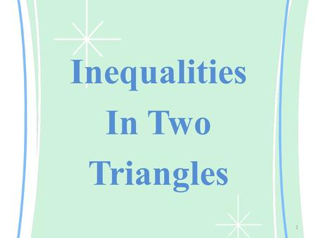 1 Inequalities In Two Triangles. Hinge Theorem: If two sides of 1 triangle are congruent to 2 sides of another triangle, and the included angle of the.