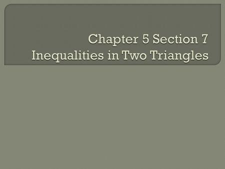  Students will be able to apply inequalities in two triangles.