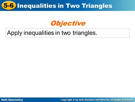 Objective Apply inequalities in two triangles..