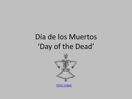 Día de los Muertos 'Day of the Dead' Intro Video.