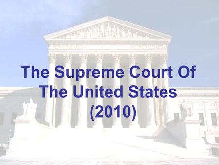 The Supreme Court Of The United States (2010). The Supreme Court of the United States is the highest judicial body in the United States, and leads the.