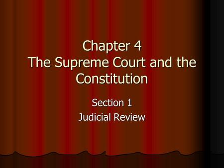 Chapter 4 The Supreme Court and the Constitution Section 1 Judicial Review.