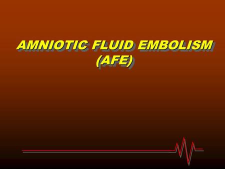 AMNIOTIC FLUID EMBOLISM (AFE). What's the meaning of AFE** Amniotic Fluid Embolism is a complex condition characterized by the abrupt onset of pulmonary.