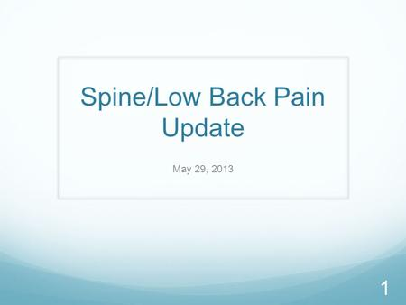 Spine/Low Back Pain Update May 29, 2013 1. Goals for Today's Presentation 1. Provide update on Spine SCOAP proposal 2. Summarize the progress made by.