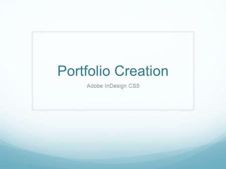 Portfolio Creation Adobe InDesign CS5. Introduction This presentation is a step by step process on how to create a professional Combat Camera Portfolio.