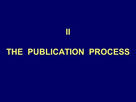 II THE PUBLICATION PROCESS. Conduct literature review Start the paper Conduct study/analyze data Organize/summarize results succinctly Get early, frequent.