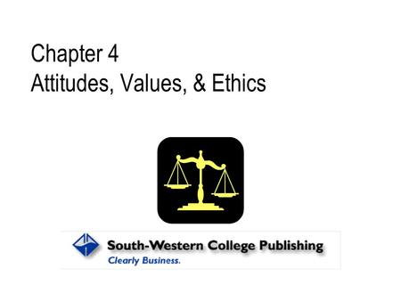Chapter 4 Attitudes, Values, & Ethics. Attitude Attitude - a psychological tendency expressed by evaluating an entity with some degree of favor or disfavor.