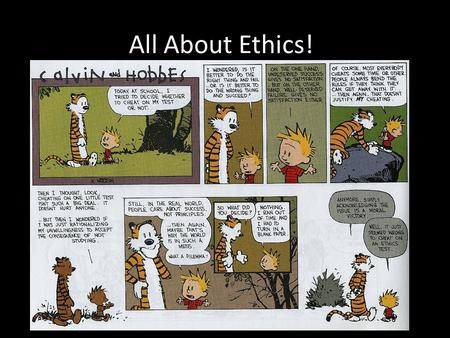 All About Ethics!. Ethics, Morals, and Values Ethical Dilemma (Think about it) You are an inmate in a concentration camp. A sadistic guard is about to.
