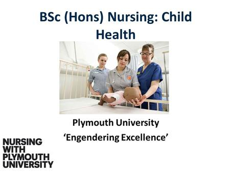 Plymouth University 'Engendering Excellence' BSc (Hons) Nursing: Child Health.