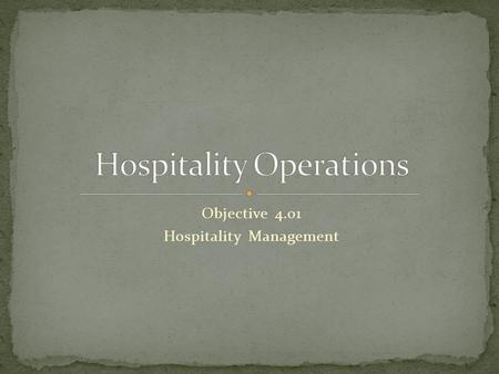 Objective 4.01 Hospitality Management. General Manager Managing Director Mystery Shopper Budget Employee Personnel Files Entry-level worker Supervisor.