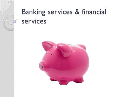 Banking services & financial services