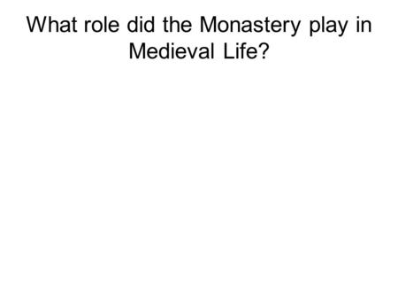 What role did the Monastery play in Medieval Life?