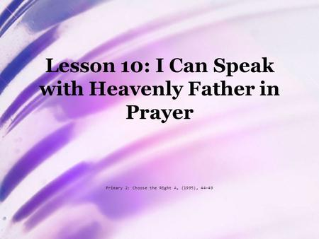 Lesson 10: I Can Speak with Heavenly Father in Prayer Primary 2: Choose the Right A, (1995), 44–49.