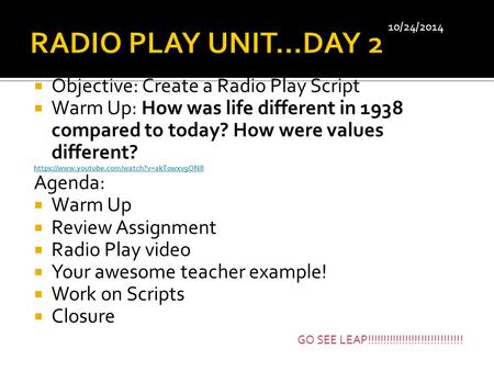  Objective: Create a Radio Play Script  Warm Up: How was life different in 1938 compared to today? How were values different? https://www.youtube.com/watch?v=akT0wxv9ON8.