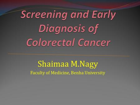Screening and Early Diagnosis of Colorectal Cancer