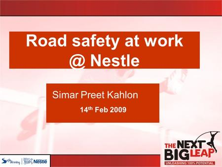 Road safety at Nestle Simar Preet Kahlon 14 th Feb 2009.