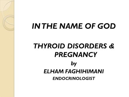 THYROID DISORDERS & PREGNANCY