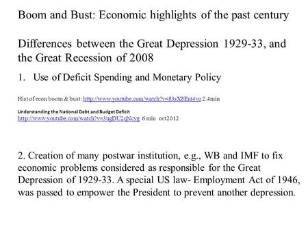 Boom and Bust: Economic highlights of the past century Differences between the Great Depression 1929-33, and the Great Recession of 2008 1.Use of Deficit.