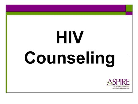 HIV Counseling. Required at all study visits  Pre-test counseling  Post-test counseling  Risk reduction counseling  Condom Provision Will you incorporate.