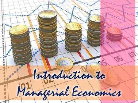Explain What is Managerial Economics Describe the Purpose of Managerial Economics Explain the Principles of Managerial Economics List the Objectives of.