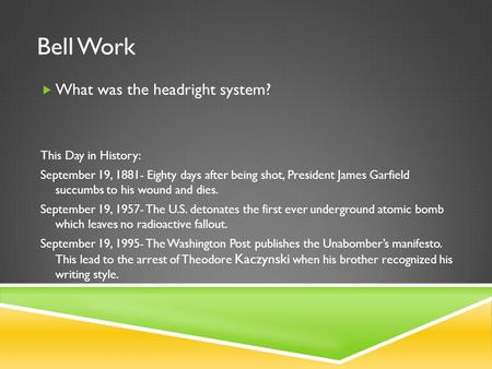 Bell Work  What was the headright system? This Day in History: September 19, 1881- Eighty days after being shot, President James Garfield succumbs to.