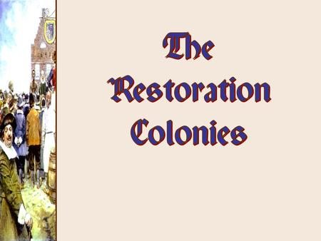 The Restoration Colonies.