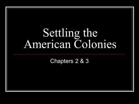 Settling the American Colonies Chapters 2 & 3. Jamestown - 1607 Primogeniture Joint-Stock Companies… Virginia Company of London Jamestown site…