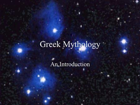 Greek Mythology An Introduction What are the characteristics of a myth? A traditional or ancient story Originally told by word-of-mouth Deals with supernatural.