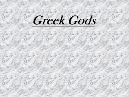 Greek Gods. The Beginning The ancient Greek mankind, trying to explain certain metaphysical phenomena and anxieties, invented amazing myths concerning.