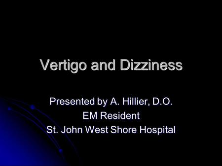 Presented by A. Hillier, D.O. EM Resident St. John West Shore Hospital