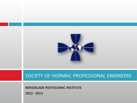 RENSSELAER POLYTECHNIC INSTITUTE 2012 - 2013 SOCIETY OF HISPANIC PROFESSIONAL ENGINEERS.