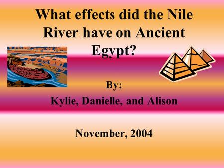 What effects did the Nile River have on Ancient Egypt?