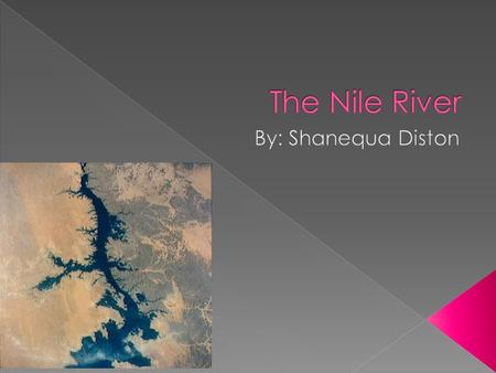 The Nile River By: Shanequa Diston.